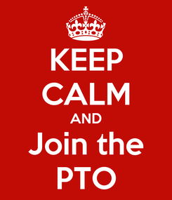 Poster: KEEP CALM AND Join the PTO