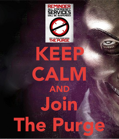Poster: KEEP CALM AND Join The Purge