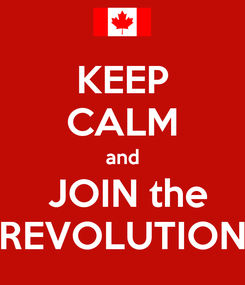 Poster: KEEP CALM and  JOIN the REVOLUTION