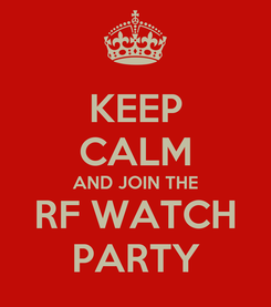Poster: KEEP CALM AND JOIN THE RF WATCH PARTY