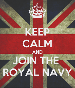 Poster: KEEP CALM AND JOIN THE  ROYAL NAVY