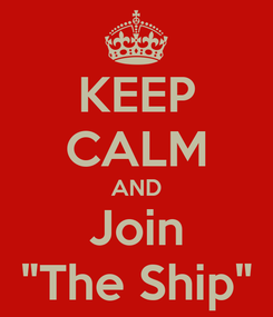 """Poster: KEEP CALM AND Join """"The Ship"""""""