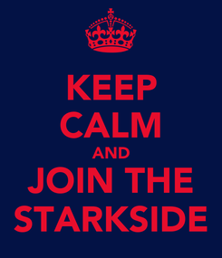 Poster: KEEP CALM AND JOIN THE STARKSIDE