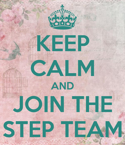 Poster: KEEP CALM AND JOIN THE STEP TEAM