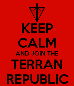 Poster: KEEP CALM AND JOIN THE TERRAN REPUBLIC