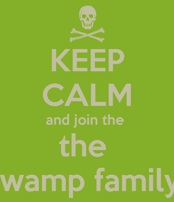 Poster: KEEP CALM and join the  the  swamp family