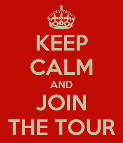 Poster: KEEP CALM AND JOIN THE TOUR