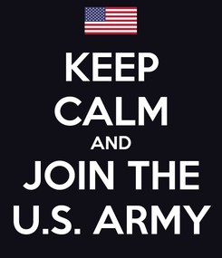 Poster: KEEP CALM AND JOIN THE U.S. ARMY