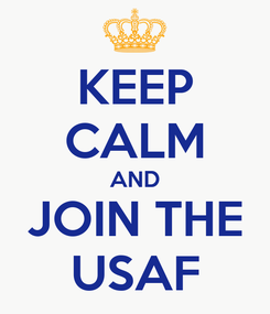 Poster: KEEP CALM AND JOIN THE USAF
