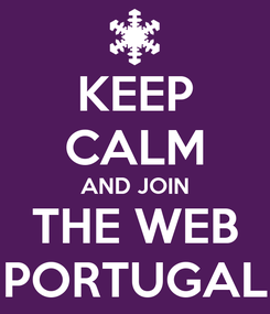 Poster: KEEP CALM AND JOIN THE WEB PORTUGAL
