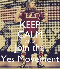 Poster: KEEP CALM AND Join the Yes Movement