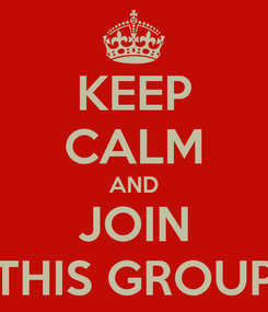 Poster: KEEP CALM AND JOIN THIS GROUP