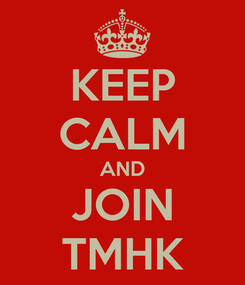 Poster: KEEP CALM AND JOIN TMHK