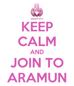 Poster: KEEP CALM AND JOIN TO ARAMUN