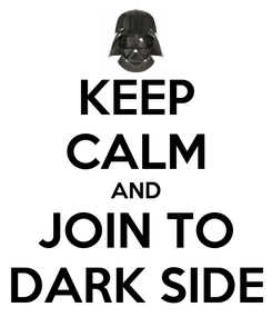 Poster: KEEP CALM AND JOIN TO DARK SIDE