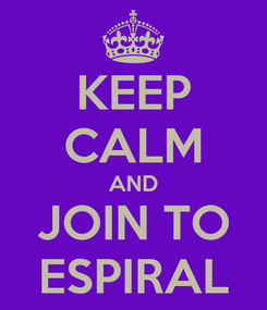 Poster: KEEP CALM AND JOIN TO ESPIRAL