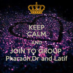 Poster: KEEP CALM AND JOIN TO GROUP  Pharaoh,Dr and Latif
