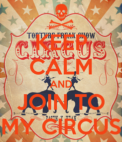 Poster: KEEP CALM AND JOIN TO MY CIRCUS
