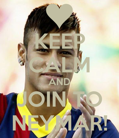 Poster: KEEP CALM AND JOIN TO NEYMAR!