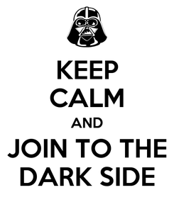 Poster: KEEP CALM AND JOIN TO THE DARK SIDE