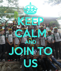 Poster: KEEP CALM AND JOIN TO US