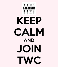 Poster: KEEP CALM AND JOIN TWC