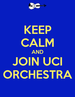Poster: KEEP CALM AND JOIN UCI ORCHESTRA
