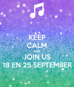 Poster: KEEP CALM AND JOIN US 18 EN 25 SEPTEMBER
