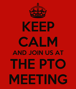 Poster: KEEP CALM AND JOIN US AT THE PTO MEETING