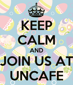 Poster: KEEP CALM AND JOIN US AT UNCAFE