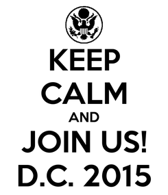 Poster: KEEP CALM AND JOIN US! D.C. 2015