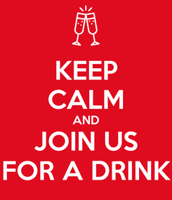 Poster: KEEP CALM AND JOIN US FOR A DRINK