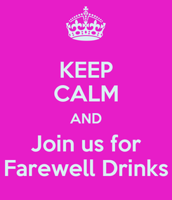 Poster: KEEP CALM AND Join us for Farewell Drinks