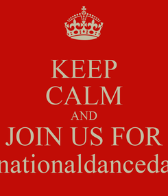 Poster: KEEP CALM AND JOIN US FOR #nationaldanceday
