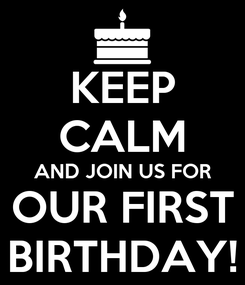 Poster: KEEP CALM AND JOIN US FOR OUR FIRST BIRTHDAY!