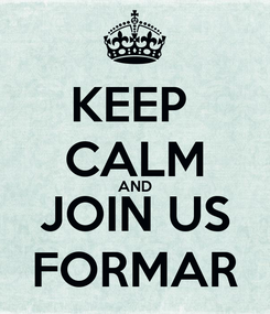 Poster: KEEP  CALM AND JOIN US FORMAR