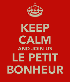 Poster: KEEP CALM AND JOIN US LE PETIT BONHEUR