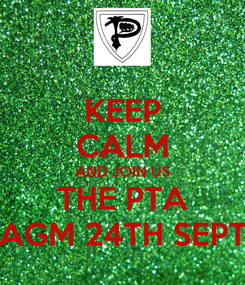 Poster: KEEP CALM AND JOIN US THE PTA AGM 24TH SEPT