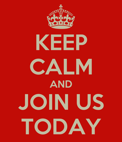 Poster: KEEP CALM AND JOIN US TODAY