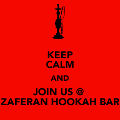 Poster: KEEP CALM AND JOIN US @  ZAFERAN HOOKAH BAR