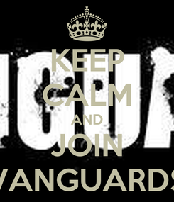 Poster: KEEP CALM AND JOIN VANGUARDS