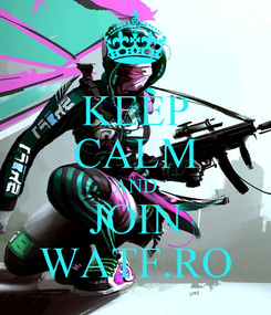 Poster: KEEP CALM AND JOIN WATF.RO