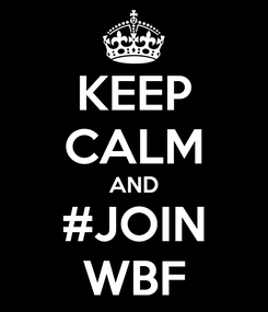 Poster: KEEP CALM AND #JOIN WBF