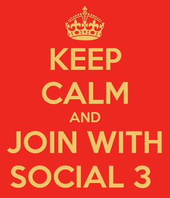 Poster: KEEP CALM AND JOIN WITH SOCIAL 3