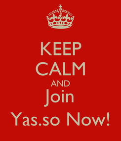 Poster: KEEP CALM AND Join Yas.so Now!