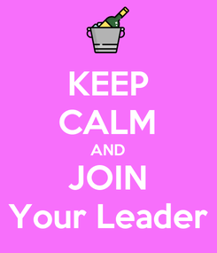 Poster: KEEP CALM AND JOIN Your Leader
