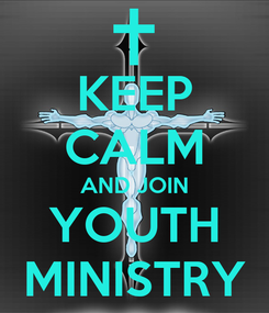 Poster: KEEP CALM AND JOIN YOUTH MINISTRY
