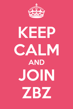 Poster: KEEP CALM AND JOIN ZBZ