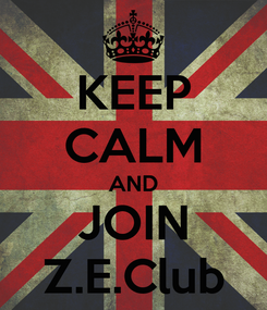 Poster: KEEP CALM AND JOIN Z.E.Club