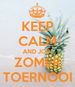 Poster: KEEP CALM AND JOIN ZOMER TOERNOOI